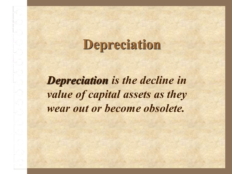 Depreciation Depreciation is the decline in value of capital assets as they wear out or become obsolete.