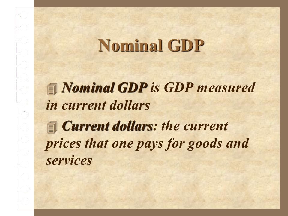 Nominal GDP Nominal GDP is GDP measured in current dollars