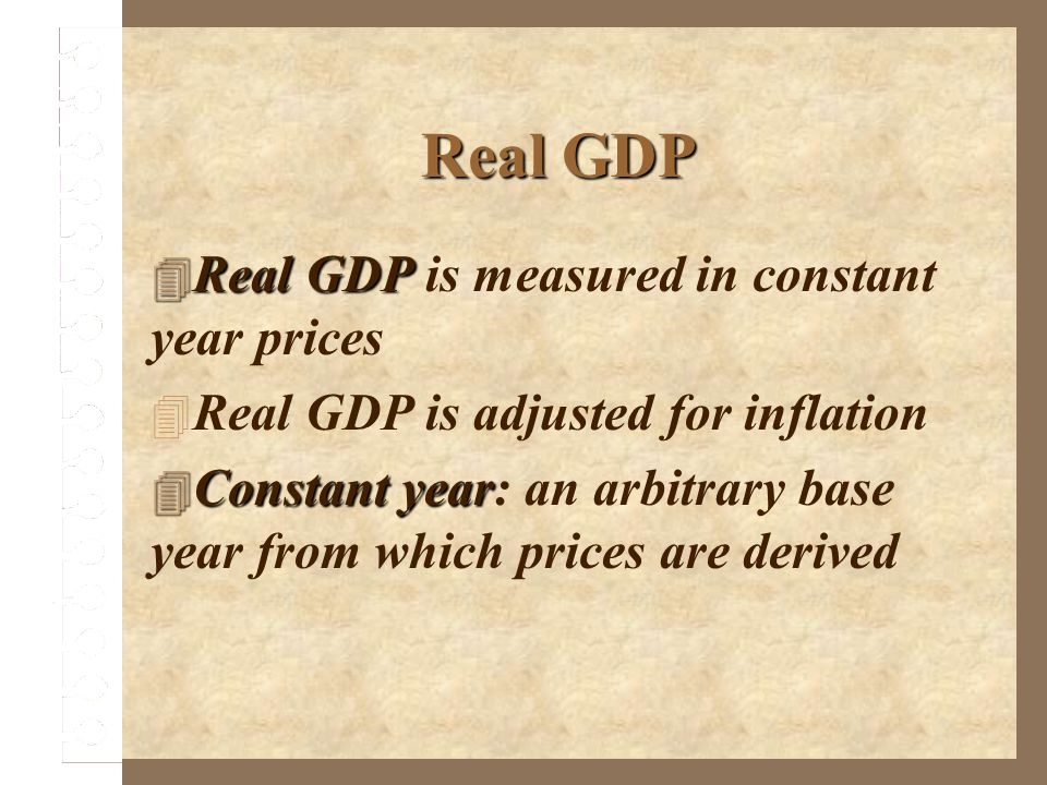 Real GDP Real GDP is measured in constant year prices