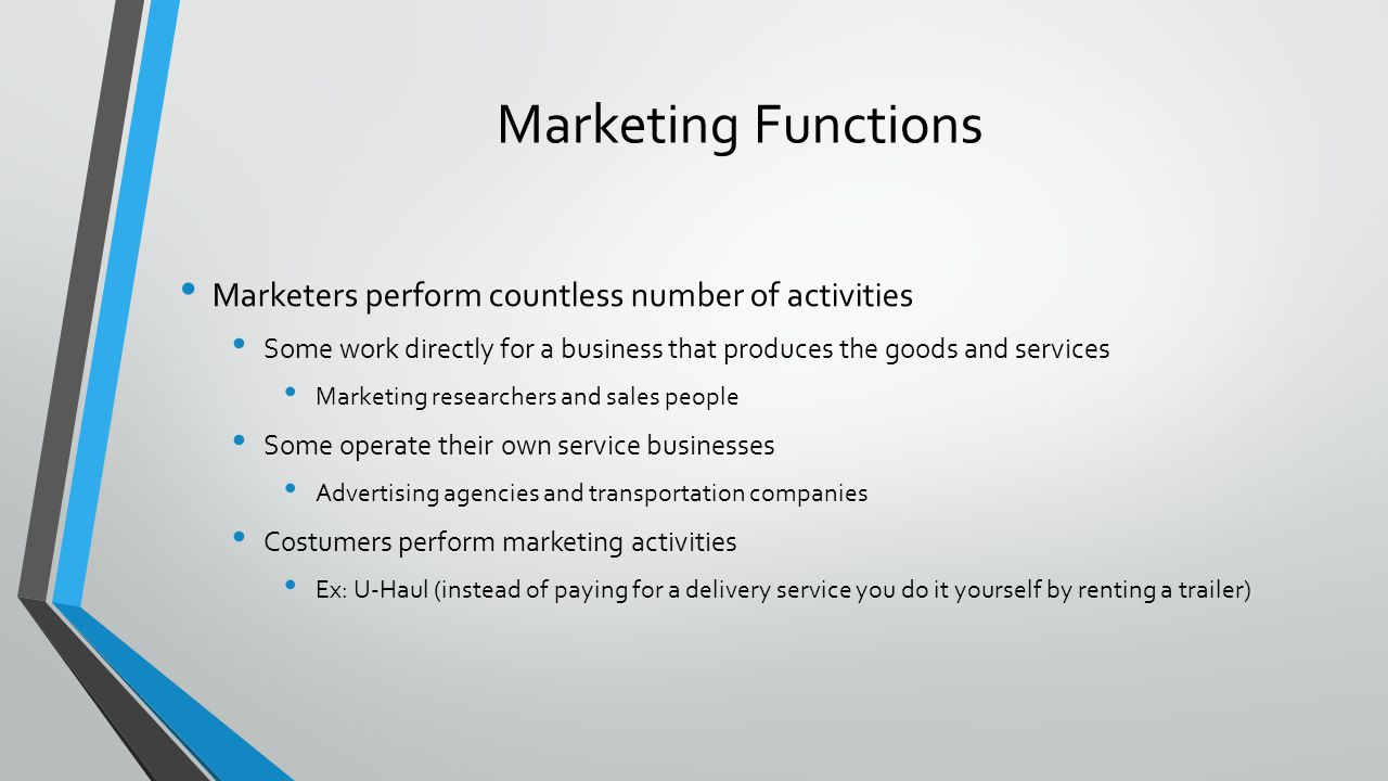 Marketing Functions Marketers perform countless number of activities