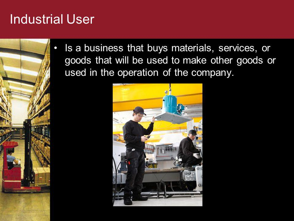 Industrial User Is a business that buys materials, services, or goods that will be used to make other goods or used in the operation of the company.