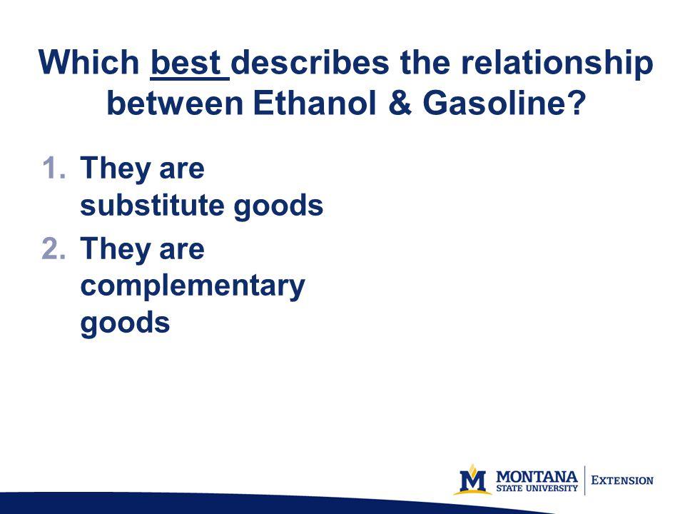 Which Best Describes The Relationship Between Ethanol Gasoline