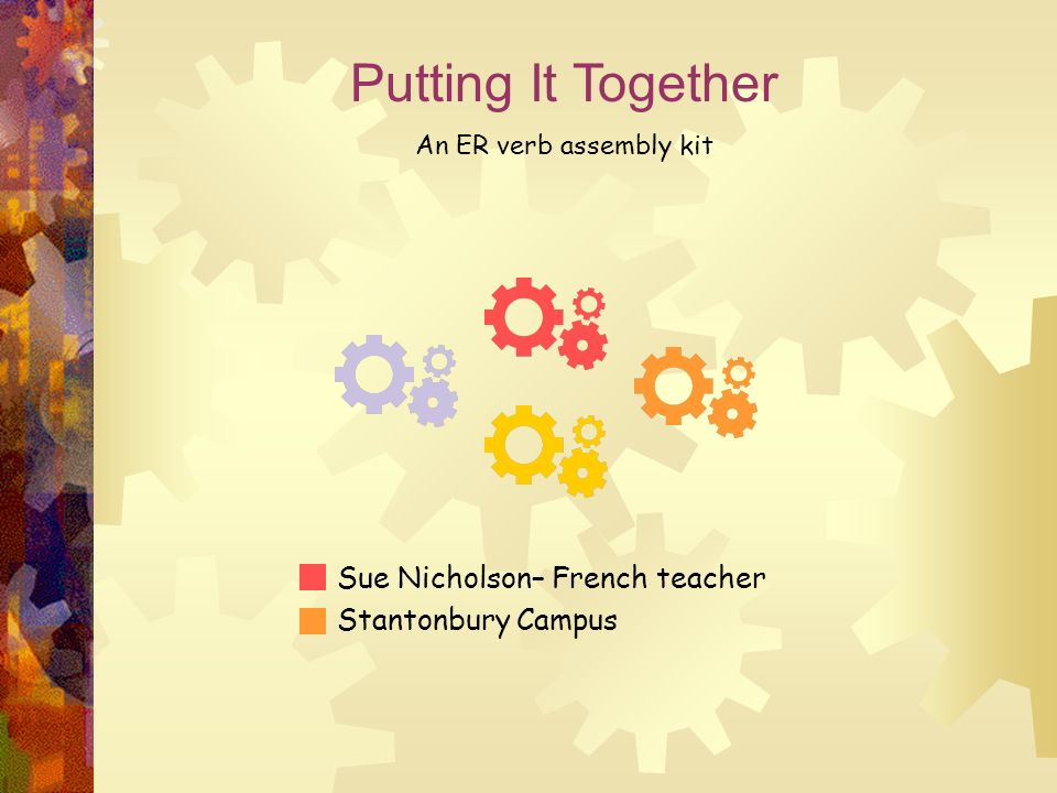 Putting It Together Sue Nicholson– French teacher Stantonbury Campus