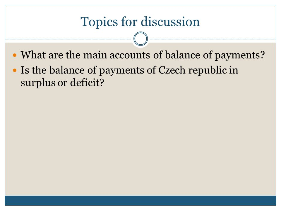Topics for discussion What are the main accounts of balance of payments.
