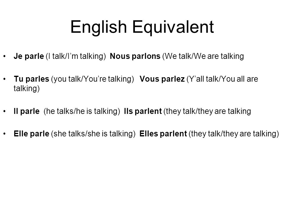 English Equivalent Je parle (I talk/I'm talking) Nous parlons (We talk/We are talking.