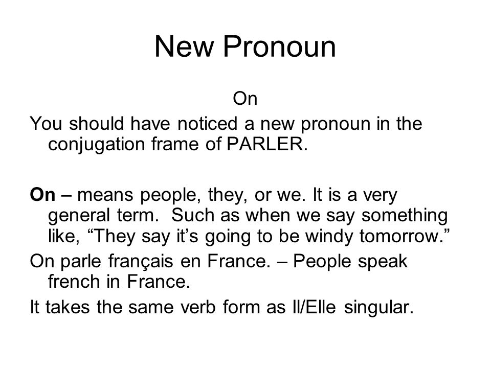 New Pronoun On. You should have noticed a new pronoun in the conjugation frame of PARLER.