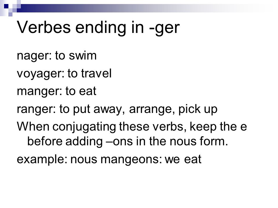 Verbes ending in -ger nager: to swim voyager: to travel manger: to eat