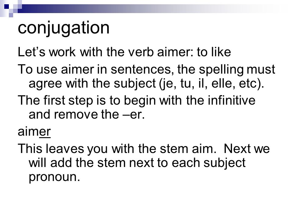 conjugation Let's work with the verb aimer: to like