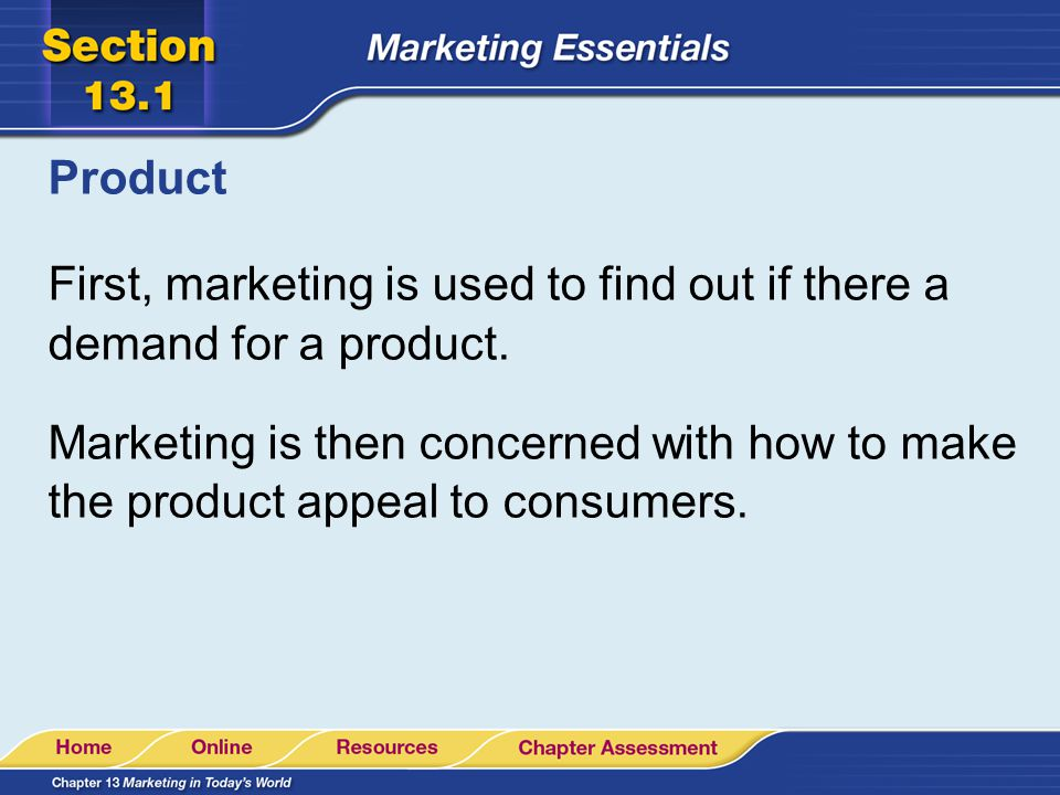 Product First, marketing is used to find out if there a demand for a product.