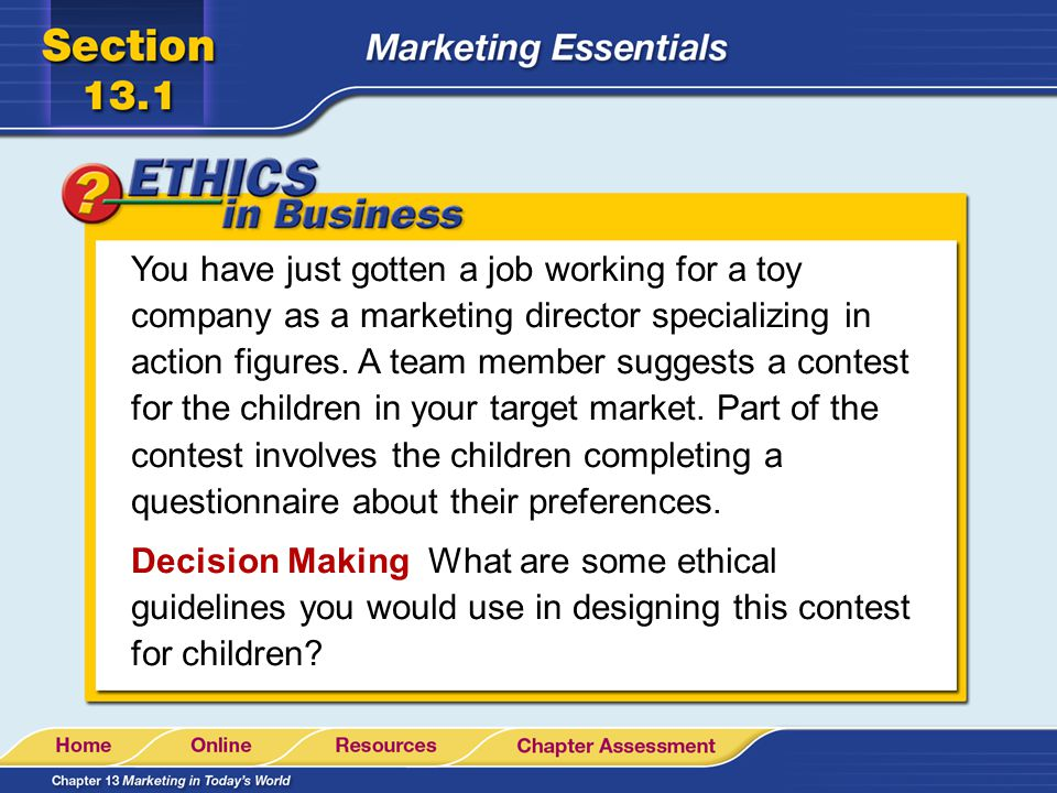 You have just gotten a job working for a toy company as a marketing director specializing in action figures. A team member suggests a contest for the children in your target market. Part of the contest involves the children completing a questionnaire about their preferences.