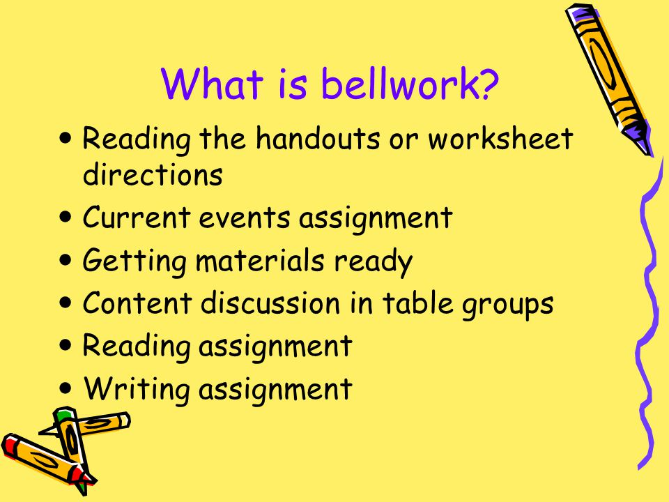 What is bellwork Reading the handouts or worksheet directions