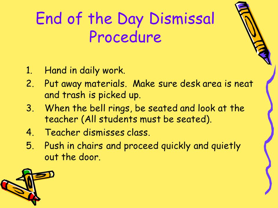 End of the Day Dismissal Procedure