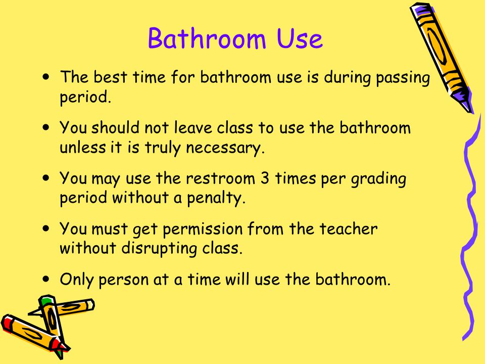 Bathroom Use The best time for bathroom use is during passing period.