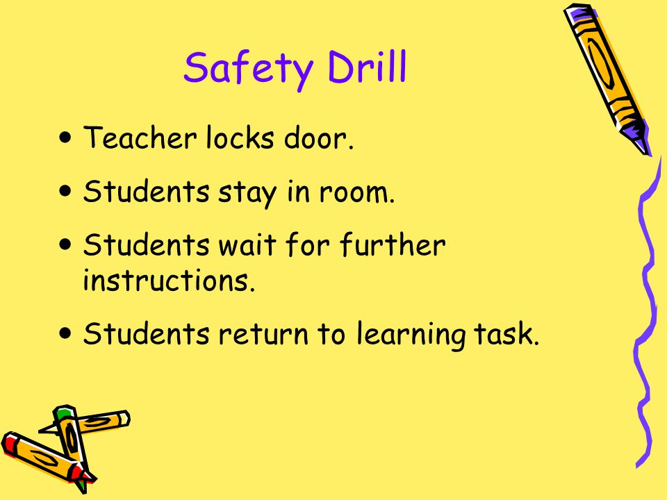 Safety Drill Teacher locks door. Students stay in room.