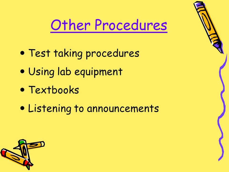 Other Procedures Test taking procedures Using lab equipment Textbooks