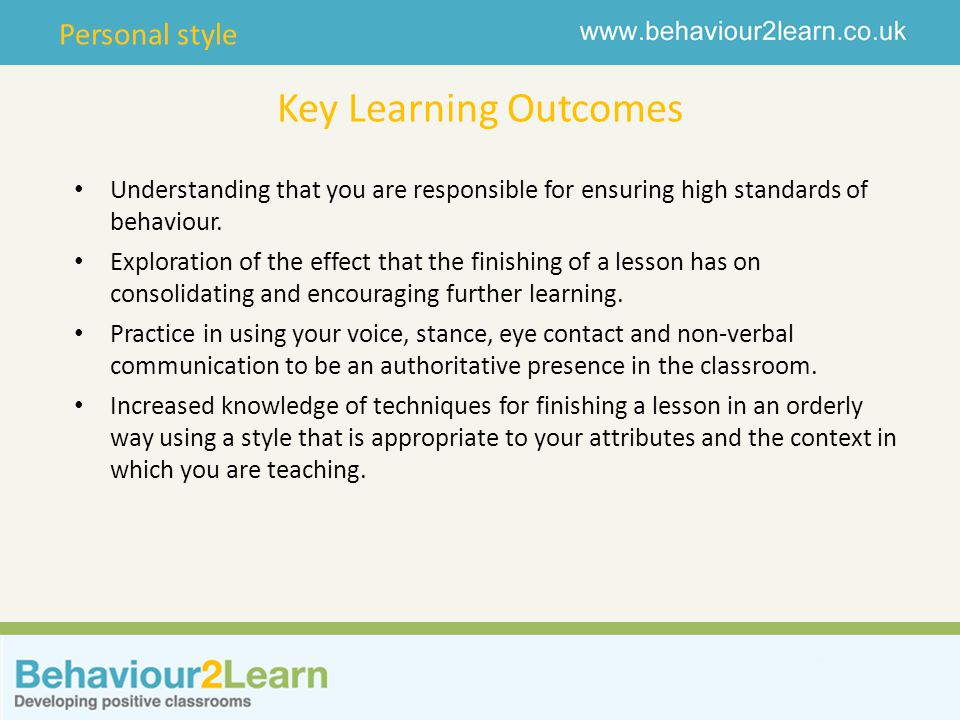 Key Learning Outcomes Understanding that you are responsible for ensuring high standards of behaviour.