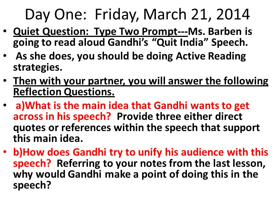 Day One: Friday, March 21, 2014 Quiet Question: Type Two Prompt---Ms. Barben is going to read aloud Gandhi's Quit India Speech.