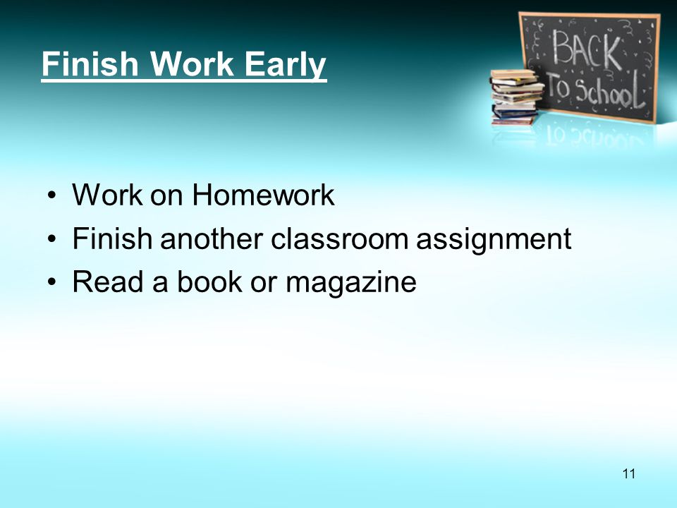 Finish Work Early Work on Homework Finish another classroom assignment