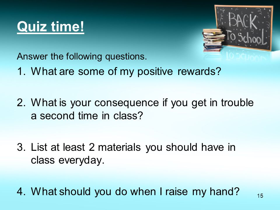 Quiz time! What are some of my positive rewards