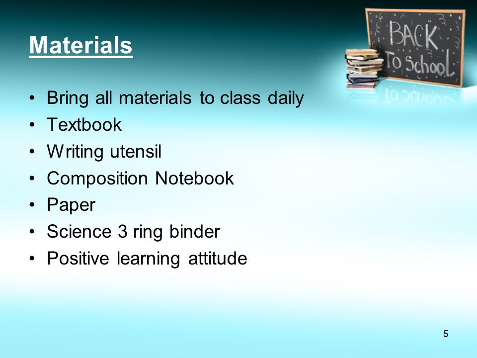 Materials Bring all materials to class daily Textbook Writing utensil