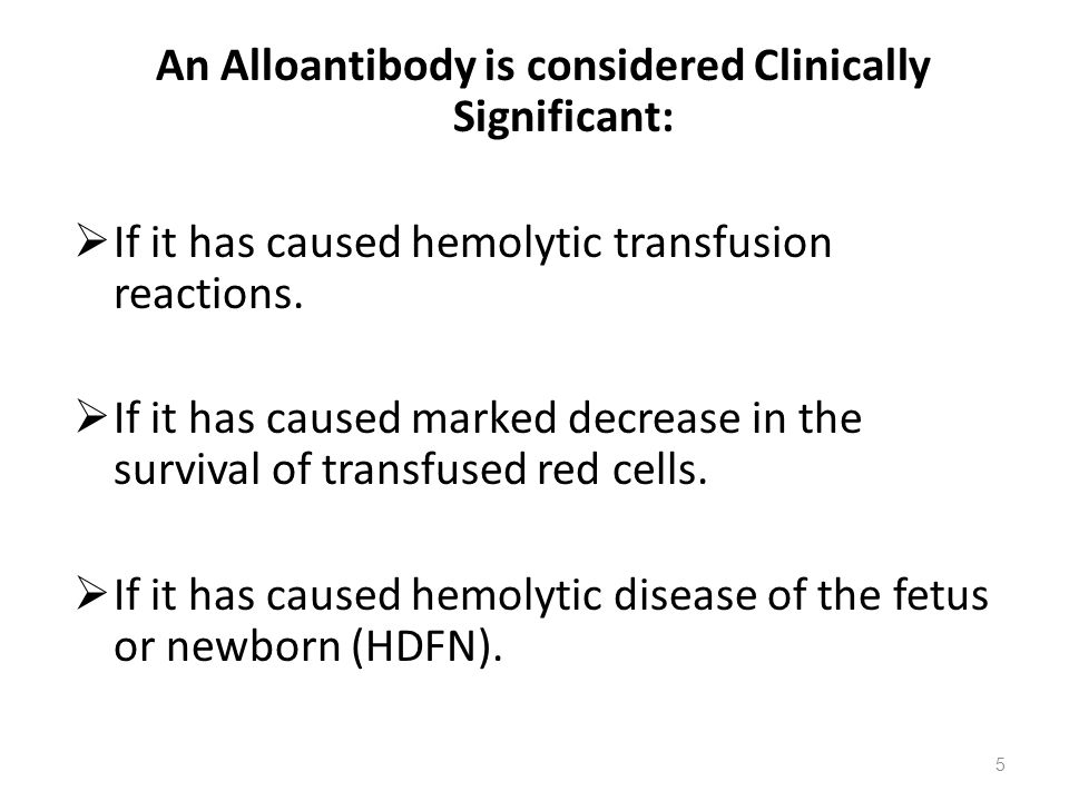 An Alloantibody is considered Clinically Significant: