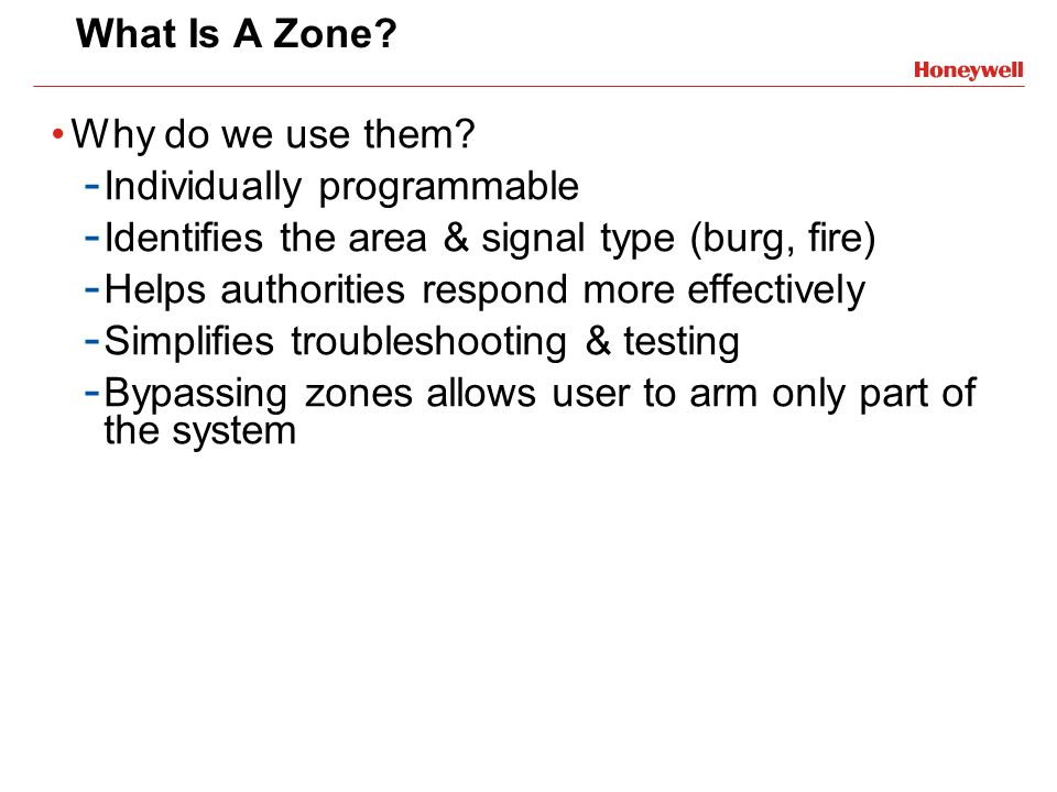 What Is A Zone Why do we use them Individually programmable. Identifies the area & signal type (burg, fire)