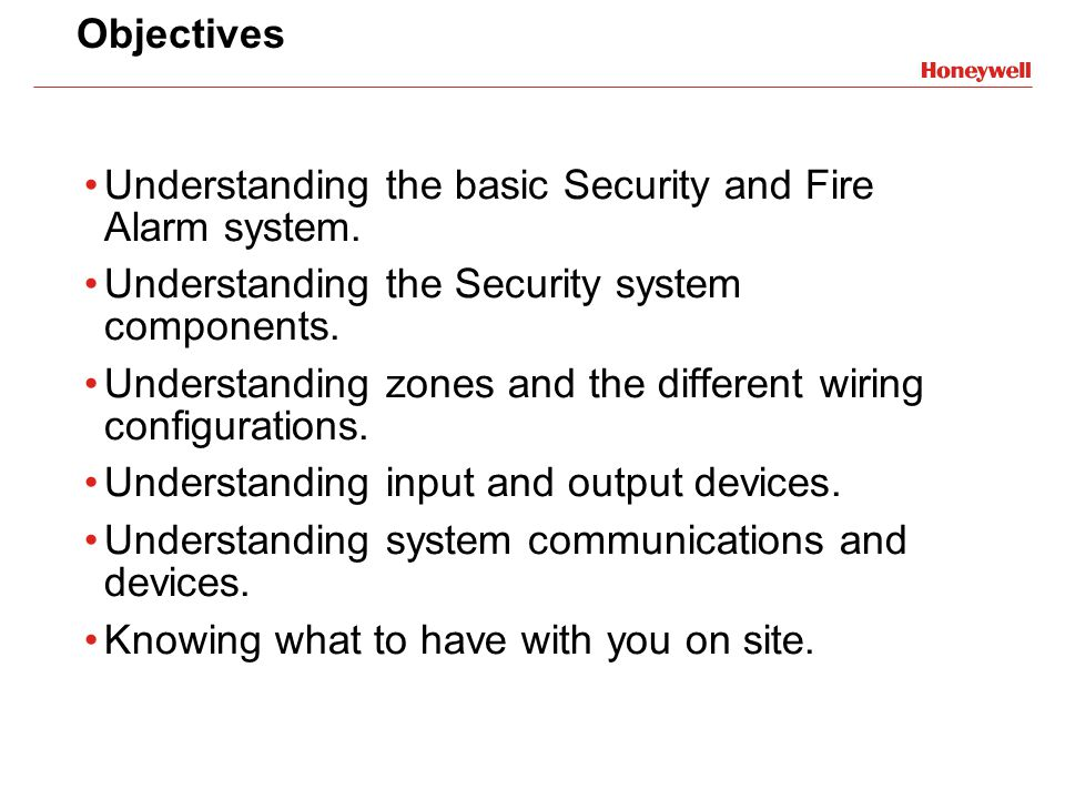 Objectives Understanding the basic Security and Fire Alarm system. Understanding the Security system components.