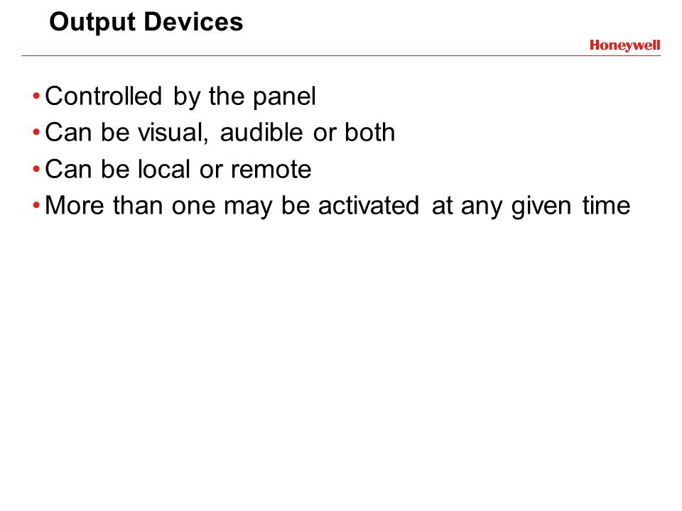 Output Devices Controlled by the panel. Can be visual, audible or both.