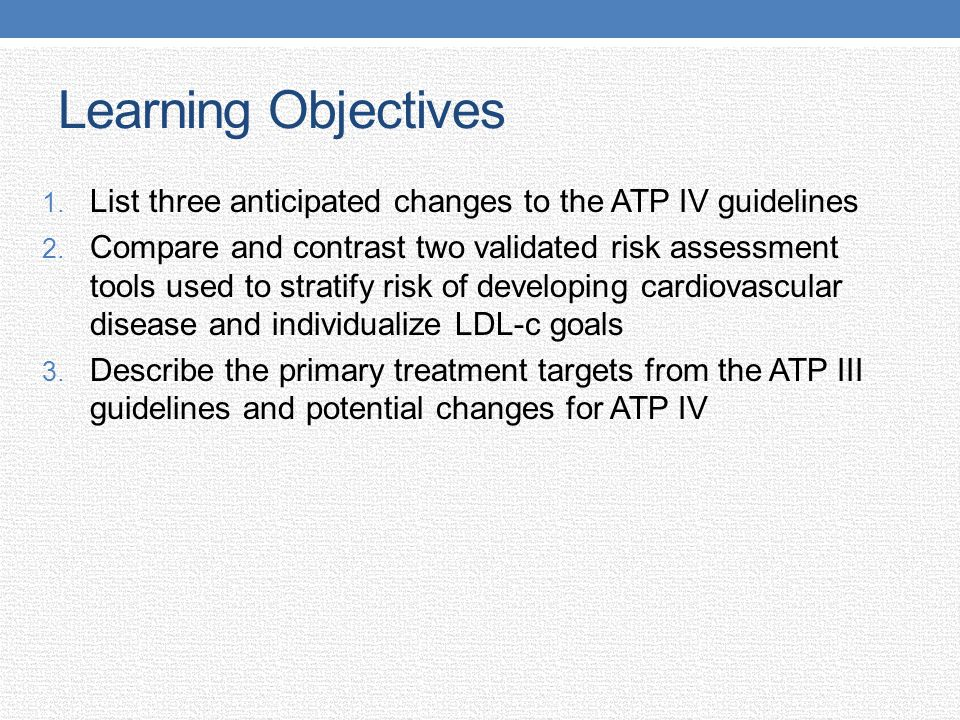 Learning Objectives List three anticipated changes to the ATP IV guidelines.