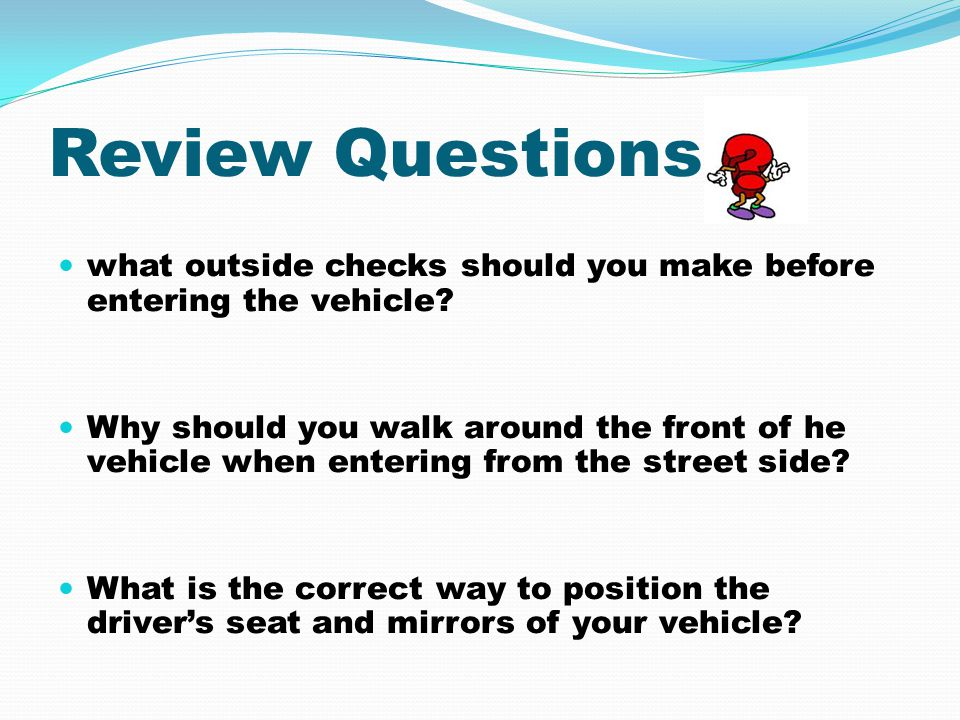 Review Questions what outside checks should you make before entering the vehicle