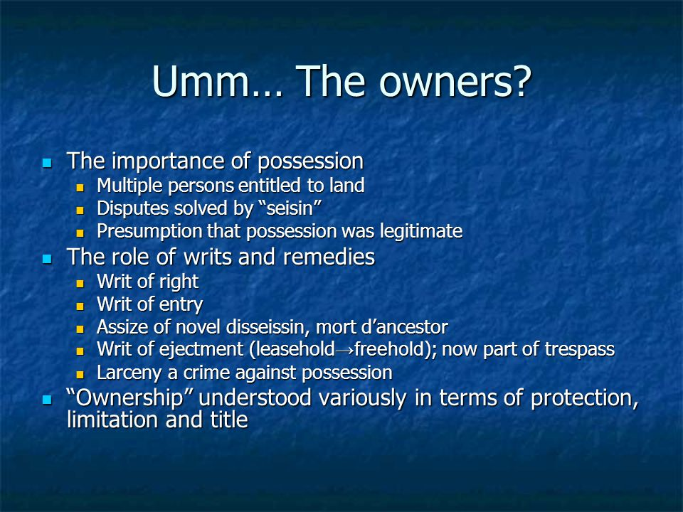Umm… The owners The importance of possession
