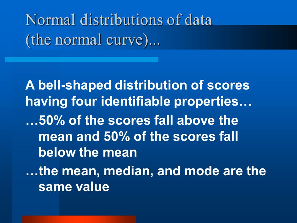 Normal distributions of data (the normal curve)...
