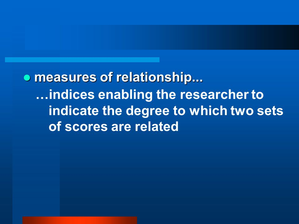 measures of relationship...
