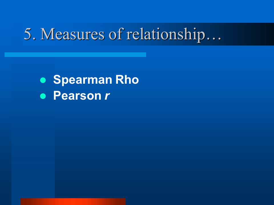 5. Measures of relationship…