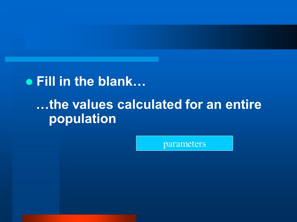 …the values calculated for an entire population