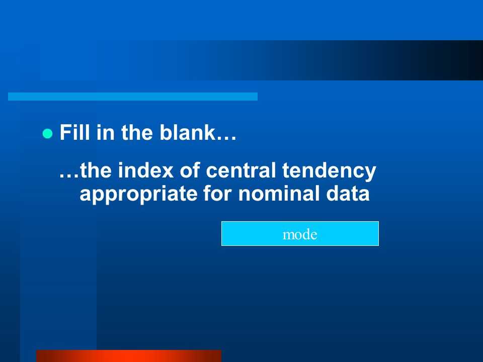 …the index of central tendency appropriate for nominal data