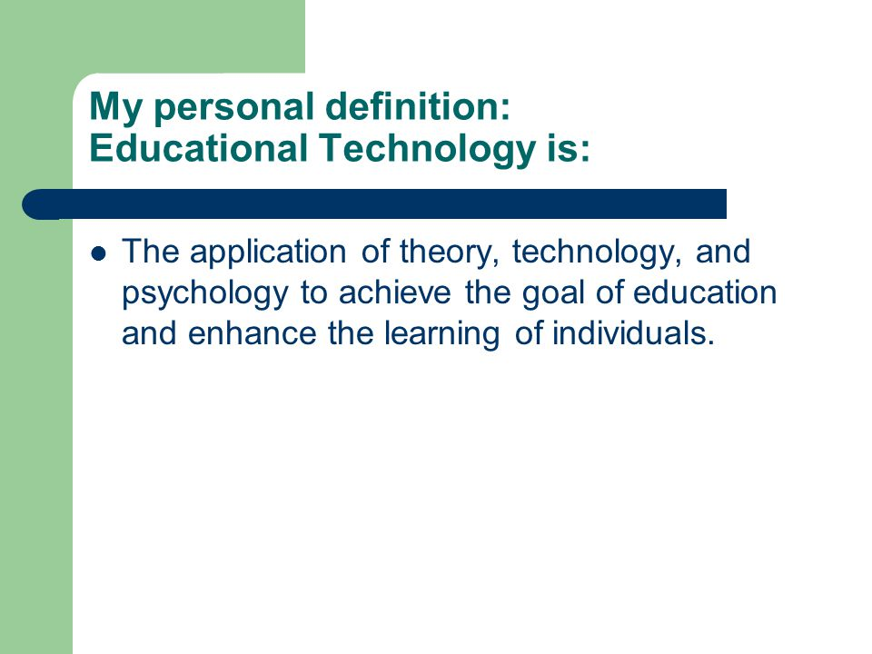 My personal definition: Educational Technology is: