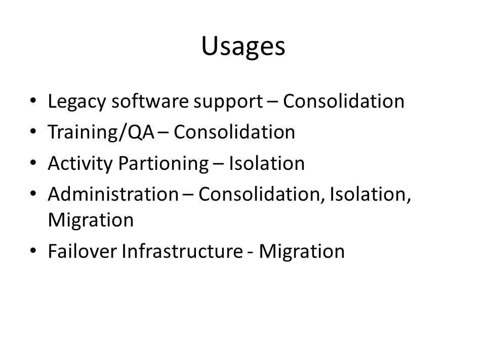 Usages Legacy software support – Consolidation