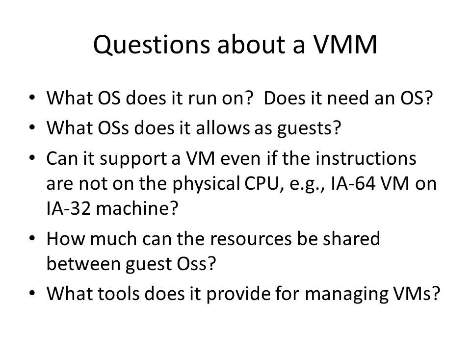 Questions about a VMM What OS does it run on Does it need an OS