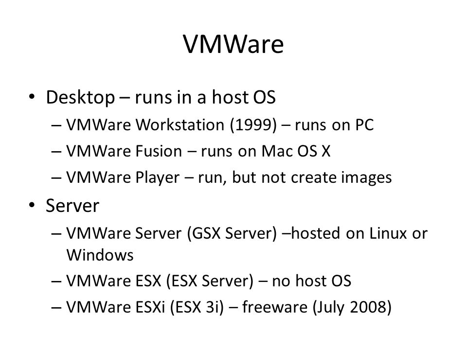 VMWare Desktop – runs in a host OS Server