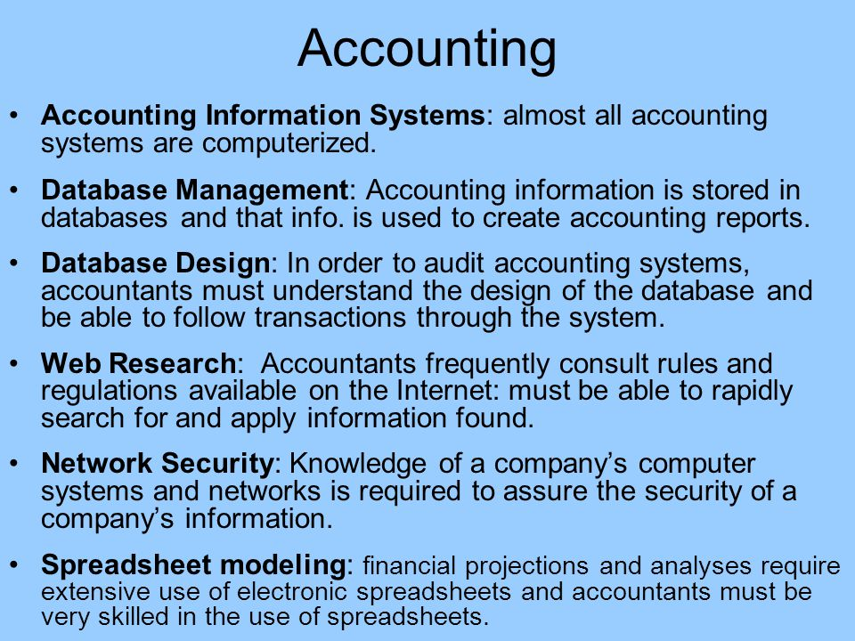 Accounting Accounting Information Systems: almost all accounting systems are computerized.