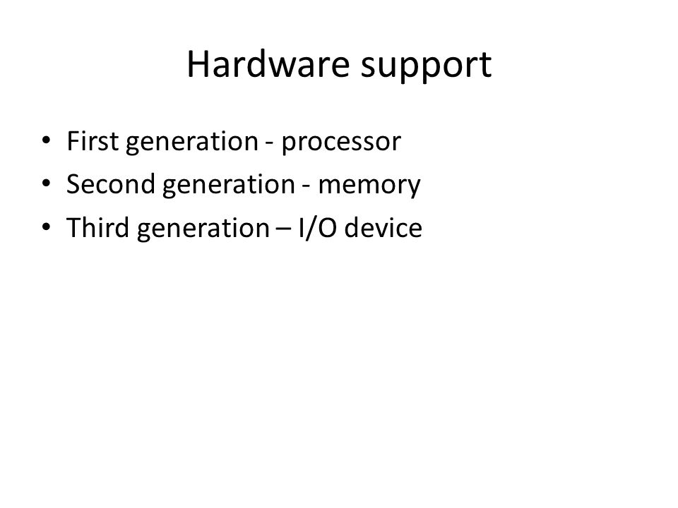 Hardware support First generation - processor