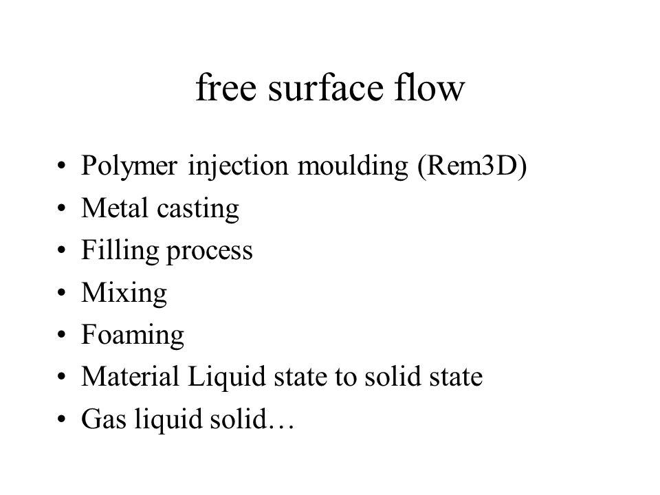 free surface flow Polymer injection moulding (Rem3D) Metal casting