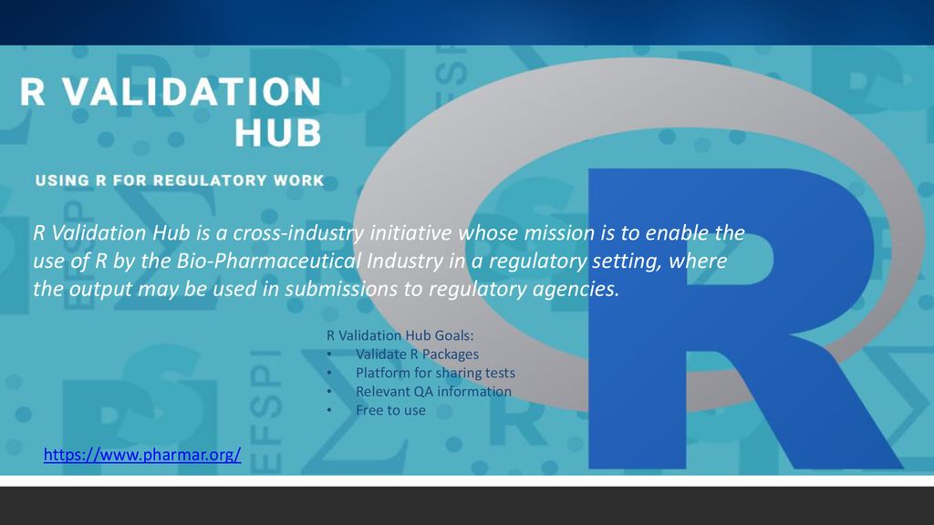 R Validation Hub is a cross-industry initiative whose mission is to enable the use of R by the Bio-Pharmaceutical Industry in a regulatory setting, where the output may be used in submissions to regulatory agencies.