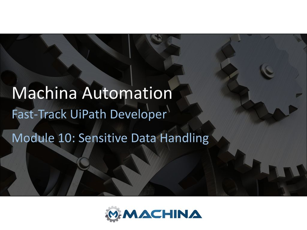 Fast-Track UiPath Developer Module 10: Sensitive Data Handling - ppt
