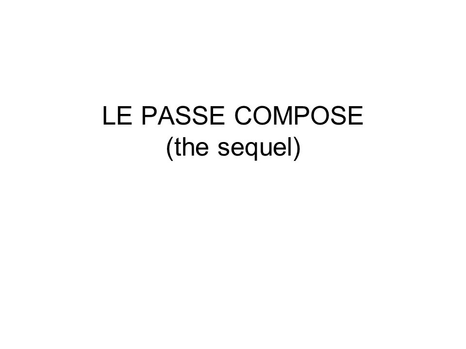 LE PASSE COMPOSE (the sequel)