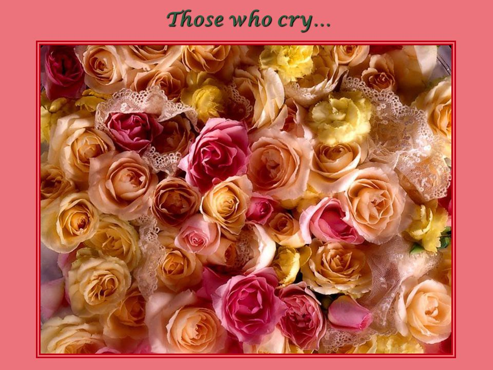 Those who cry…