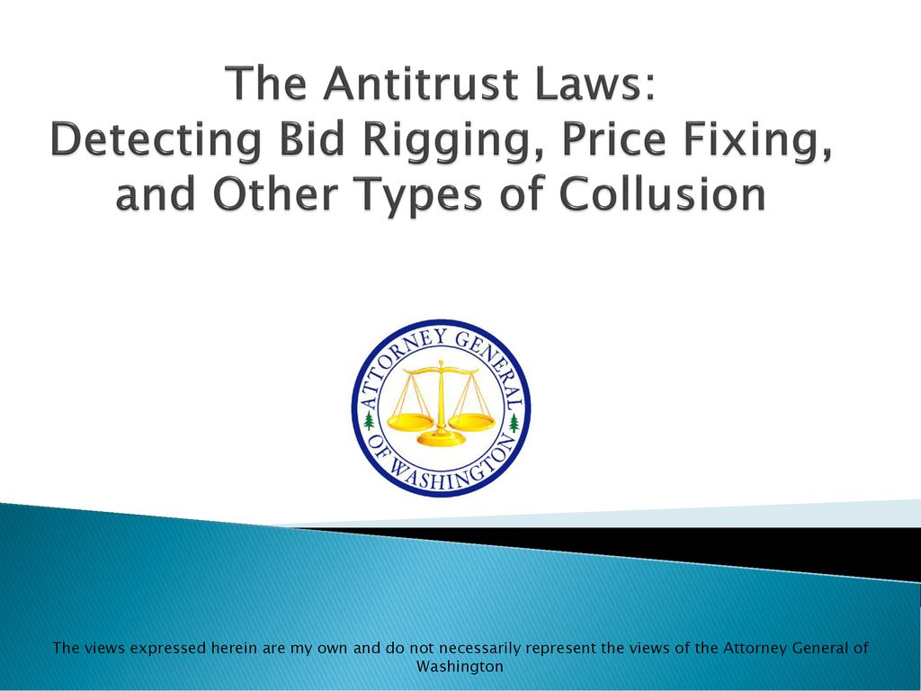 The Antitrust Laws Detecting Bid Rigging Price Fixing And Other Types Of Collusion The Views Expressed Herein Are My Own And Do Not Necessarily Represent Ppt Download