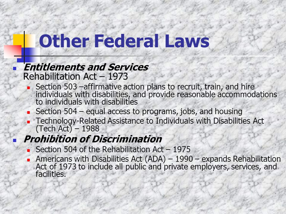 Other Federal Laws Entitlements and Services Rehabilitation Act – 1973