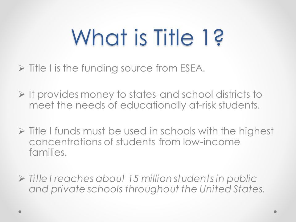 What is Title 1 Title I is the funding source from ESEA.